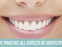 We Practice All Aspects of Dentistry