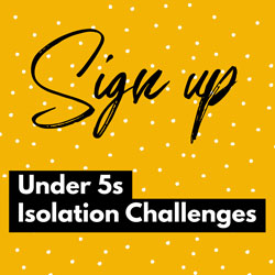 Sign up: Under 5s Isolation Challenge